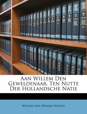Aan Willem Den Geweldenaar, Ten Nutte Der Hollandsche Natie