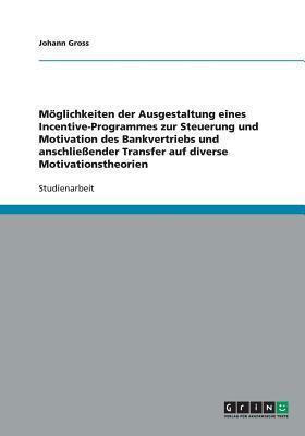 Möglichkeiten der Ausgestaltung eines Incentive-Programmes zur Steuerung und Motivation des Bankvertriebs und anschließender Transfer auf diverse Motivationstheorien