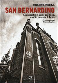 San Bernardino. La parrocchia di Borgo San Paolo, quartiere operaio di Torino
