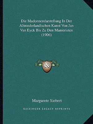 Die Madonnendarstellung in Der Altniederlandischen Kunst Von Jan Van Eyck Bis Zu Den Manieristen (1906)