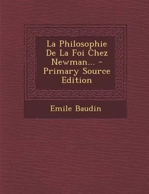 La Philosophie de La Foi Chez Newman... - Primary Source Edition