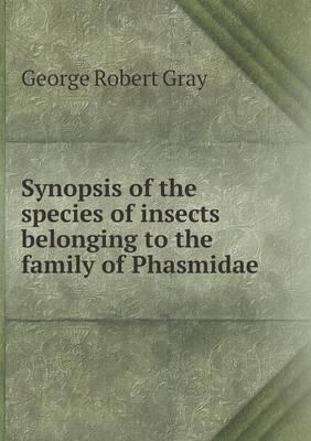 Synopsis of the Species of Insects Belonging to the Family of Phasmidae