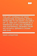 The Last Journals of David Livingstone, in Central Africa, from 1865 to His Death, Volume II , 1869-1873 Continued by a Narrative of His Last