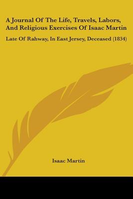 A Journal of the Life, Travels, Labors, and Religious Exercises of Isaac Martin