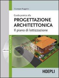 Guida pratica alla progettazione architettonica. Il piano di lottizzazione. Con DVD