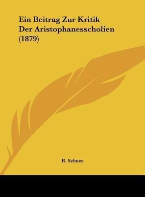 Ein Beitrag Zur Kritik Der Aristophanesscholien (1879)