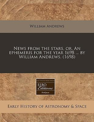 News from the Stars, Or, an Ephemeris for the Year 1698 ... by William Andrews. (1698)