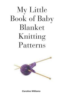 My Little Book of Baby Blanket Knitting Patterns