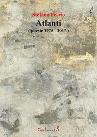 Atlanti (poesie 1975-2017)