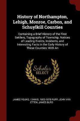 History of Northampton, Lehigh, Monroe, Carbon, and Schuylkill Counties