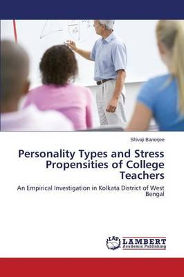 Personality Types and Stress Propensities of College Teachers