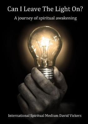 Can I Leave The Light On?  A journey of spiritual awakening