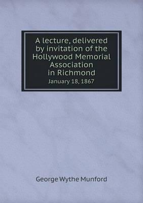 A Lecture, Delivered by Invitation of the Hollywood Memorial Association in Richmond January 18, 1867