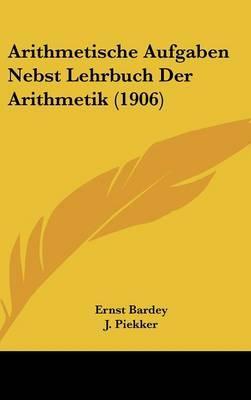 Arithmetische Aufgaben Nebst Lehrbuch Der Arithmetik (1906)