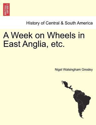A Week on Wheels in East Anglia, Etc