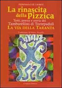 La rinascita della pizzica. Testi, poesia e storia dei tamburellisti di Torrepaduli. La via della taranta