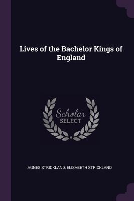 Lives of the Bachelor Kings of England