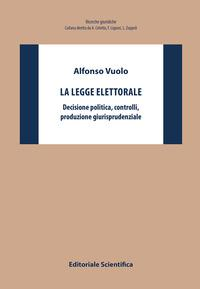 La legge elettorale. Decisione politica, controlli, produzione giurisprudenziale