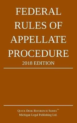 Federal Rules of Appellate Procedure; 2018 Edition
