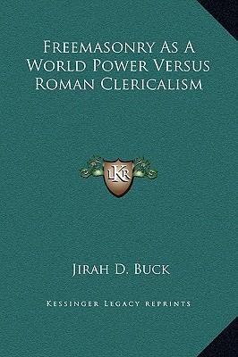 Freemasonry as a World Power Versus Roman Clericalism