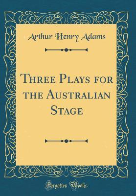 Three Plays for the Australian Stage (Classic Reprint)