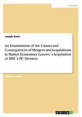 An Examination of the Causes and Consequences of Mergers and Acquisitions in Market Economies