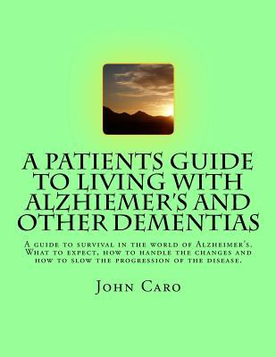 A Patients Guide to Living With Alzhiemers and Other Dementias