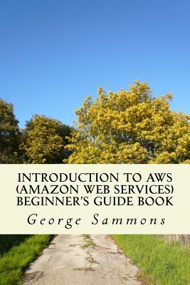 Introduction to Amazon Web Services Beginner's Guide Book