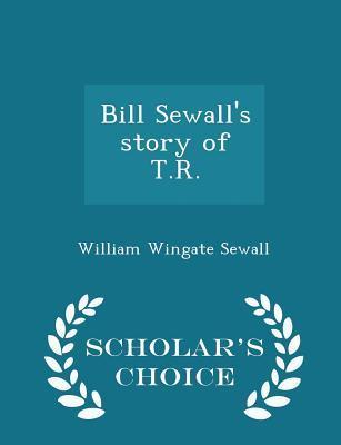 Bill Sewall's Story of T.R. - Scholar's Choice Edition