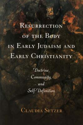 Resurrection of the Body in Early Judaism And Early Christianity