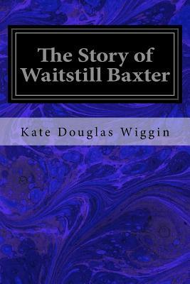 The Story of Waitstill Baxter