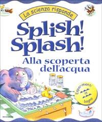 Splish! Splash! Alla scoperta dell'acqua