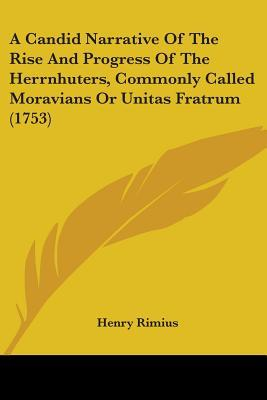 A Candid Narrative of the Rise and Progress of the Herrnhuters, Commonly Called Moravians or Unitas Fratrum (1753)