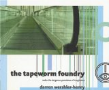 Tapeworm foundry, and or, the dangerous prevalence of imagination