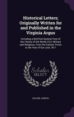 Historical Letters; Originally Written for and Published in the Virginia Argus