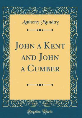 John a Kent and John a Cumber (Classic Reprint)