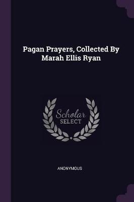 Pagan Prayers, Collected by Marah Ellis Ryan