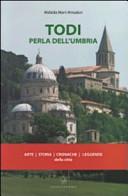 Todi perla dell'Umbria. Arte, storia, cronaca, leggende della città