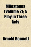 Milestones (Volume 2); A Play in Three Acts