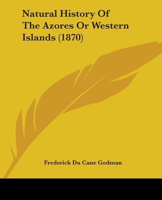 Natural History of the Azores or Western Islands