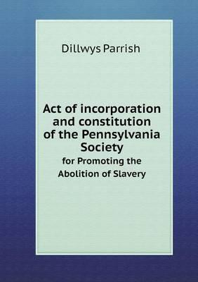 Act of Incorporation and Constitution of the Pennsylvania Society for Promoting the Abolition of Slavery