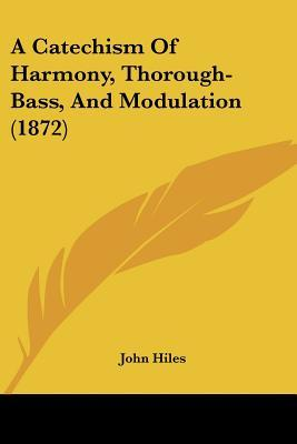 A Catechism of Harmony, Thorough-Bass, and Modulation (1872)
