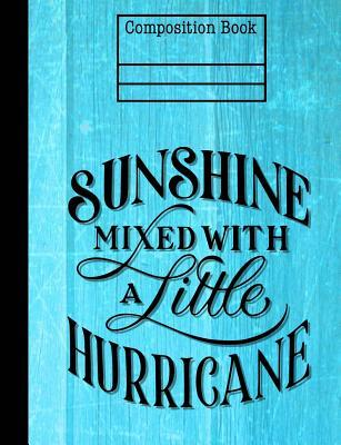 Sunshine Mixed With Hurricane Composition Notebook - Wide Ruled