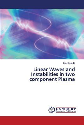 Linear Waves and Instabilities in two component Plasma