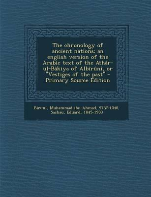 The Chronology of Ancient Nations; An English Version of the Arabic Text of the Athar-UL-Bakiya of Albiruni, or Vestiges of the Past