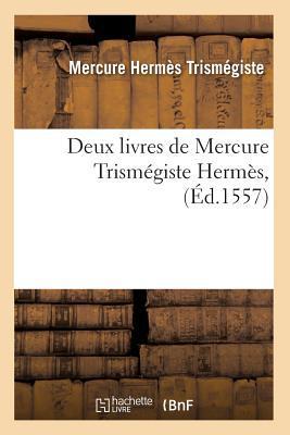 Deux Livres de Mercure Trismegiste Hermes , (ed.1557)