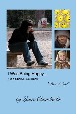 I Was Being Happy... It Is a Choice, You Know