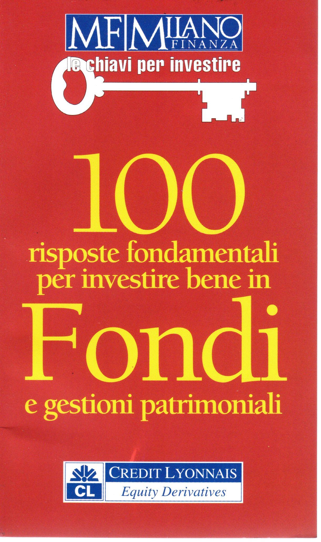 100 risposte fondamentali per investire bene in fondi e gestioni patrimoniali