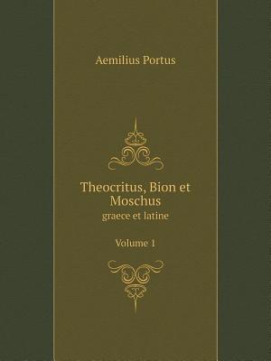 Theocritus, Bion Et Moschus Graece Et Latine. Volume 1