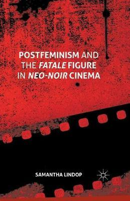 Postfeminism and the Fatale Figure in Neo-noir Cinema